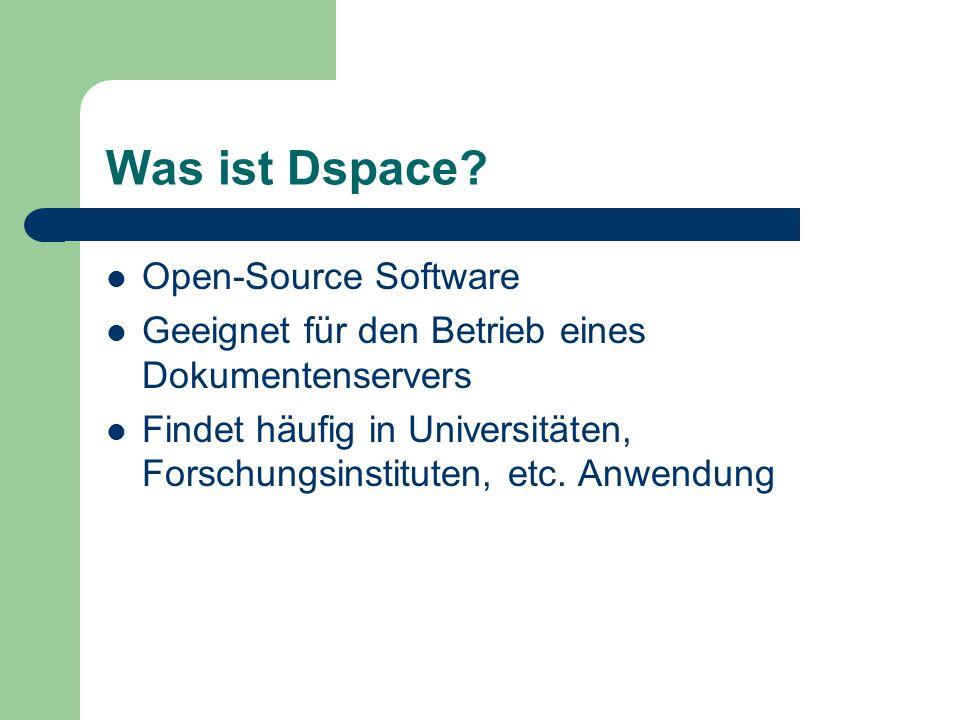 Was ist Dspace? Open-Source Software Geeignet für den Betrieb eines Dokumentenservers Findet häufig in Universitäten, Forschungsinstituten, etc. Anwen