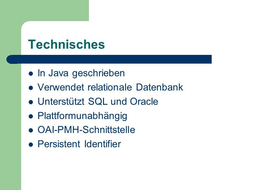Technisches In Java geschrieben Verwendet relationale Datenbank Unterstützt SQL und Oracle Plattformunabhängig OAI-PMH-Schnittstelle Persistent Identi