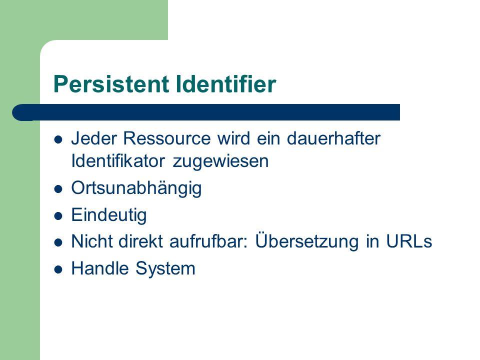 Jeder Ressource wird ein dauerhafter Identifikator zugewiesen Ortsunabhängig Eindeutig Nicht direkt aufrufbar: Übersetzung in URLs Handle System