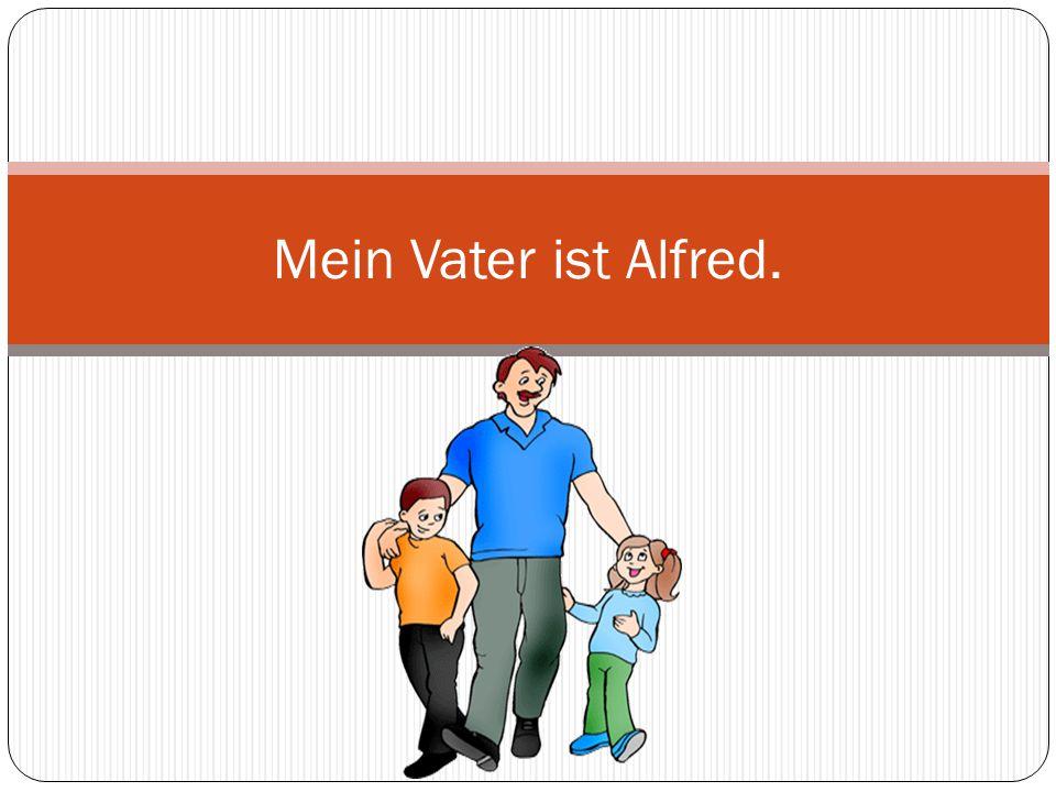 Mein Vater ist Alfred.