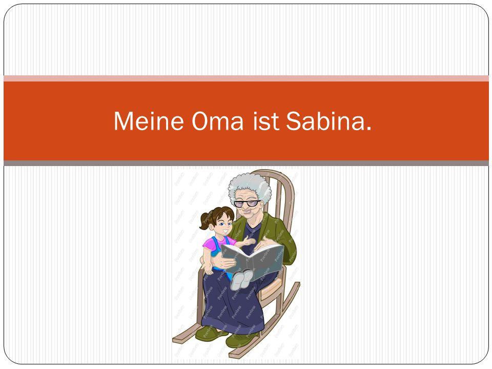 Meine Oma ist Sabina.