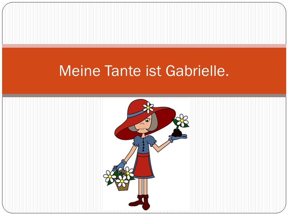 Meine Tante ist Gabrielle.