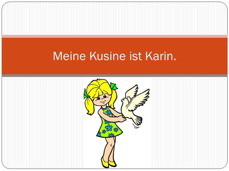 Meine Kusine ist Karin.