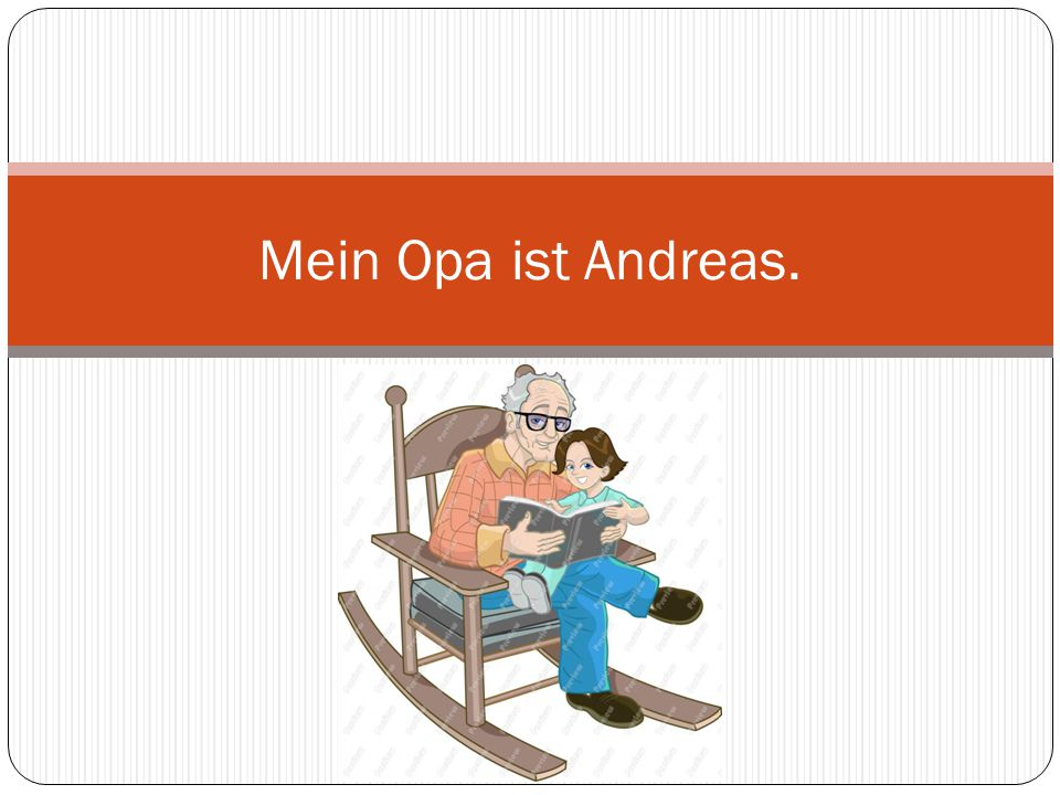 Mein Opa ist Andreas.