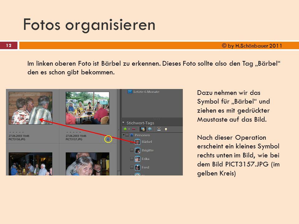 """Fotos organisieren 12 © by H.Schönbauer 2011 Im linken oberen Foto ist Bärbel zu erkennen. Dieses Foto sollte also den Tag """"Bärbel"""" den es schon gibt"""