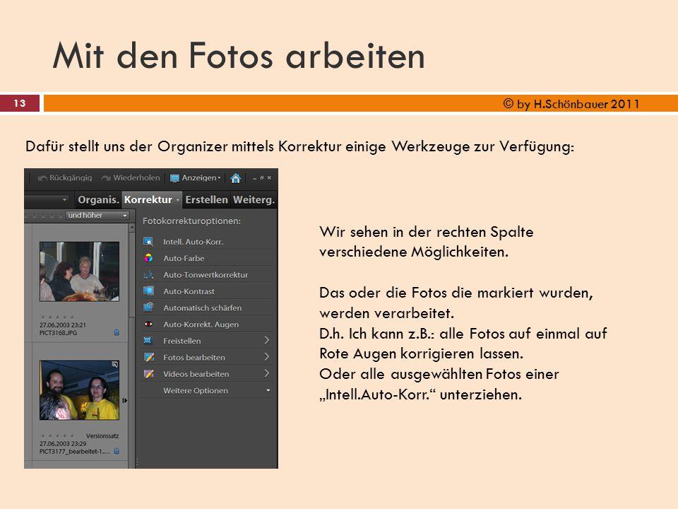 Mit den Fotos arbeiten 13 © by H.Schönbauer 2011 Dafür stellt uns der Organizer mittels Korrektur einige Werkzeuge zur Verfügung: Wir sehen in der rec