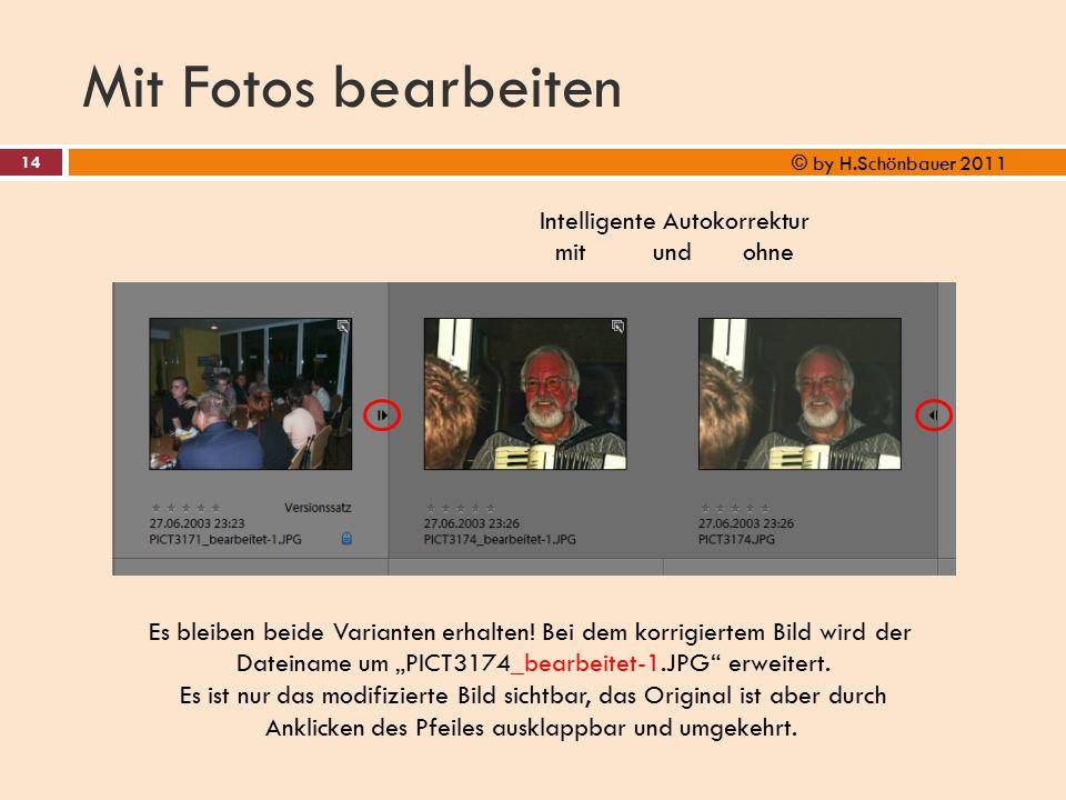 Mit Fotos bearbeiten 14 © by H.Schönbauer 2011 Intelligente Autokorrektur mit und ohne Es bleiben beide Varianten erhalten! Bei dem korrigiertem Bild