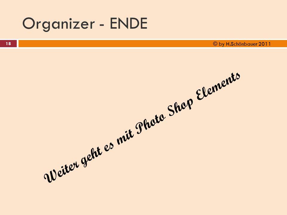 Organizer - ENDE 18 © by H.Schönbauer 2011 Weiter geht es mit Photo Shop Elements