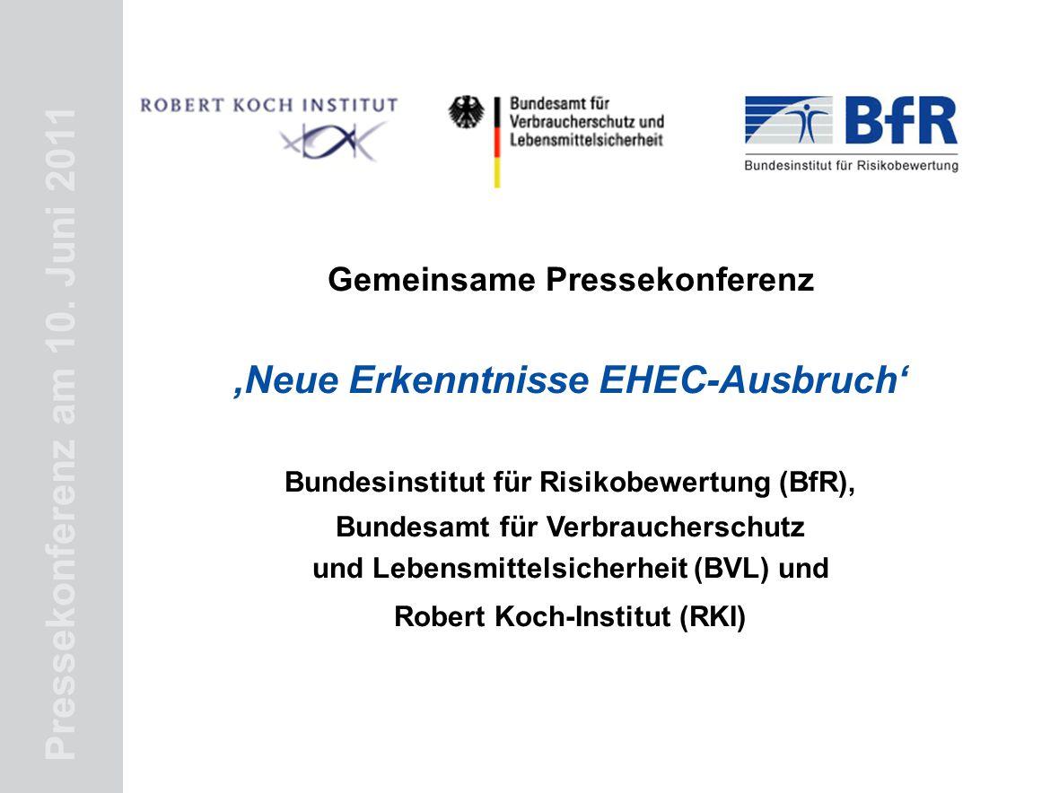 Pressekonferenz am 10. Juni 2011 Gemeinsame Pressekonferenz 'Neue Erkenntnisse EHEC-Ausbruch' Bundesinstitut für Risikobewertung (BfR), Bundesamt für
