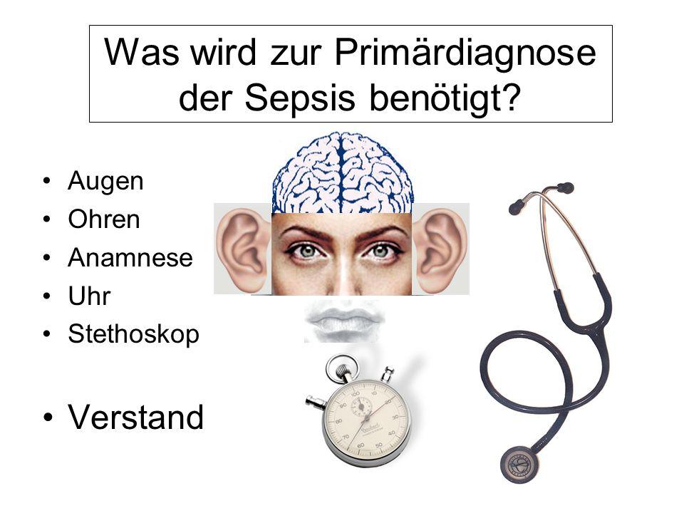 Was wird zur Primärdiagnose der Sepsis benötigt? Augen Ohren Anamnese Uhr Stethoskop Verstand