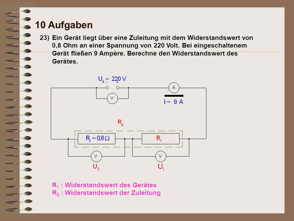 10 Aufgaben 23)Ein Gerät liegt über eine Zuleitung mit dem Widerstandswert von 0,8 Ohm an einer Spannung von 220 Volt.