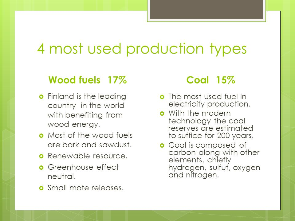 4 most used production types Wood fuels 17%  Finland is the leading country in the world with benefiting from wood energy.