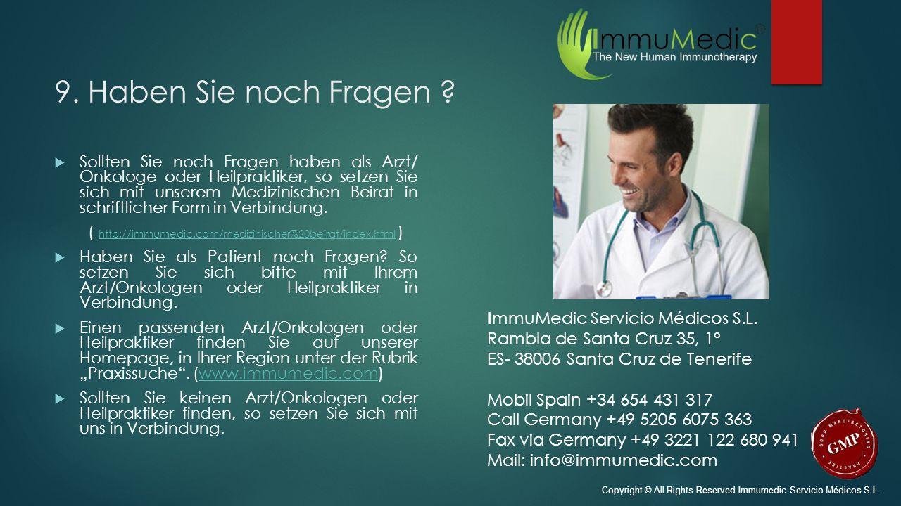 9. Haben Sie noch Fragen ?  Sollten Sie noch Fragen haben als Arzt/ Onkologe oder Heilpraktiker, so setzen Sie sich mit unserem Medizinischen Beirat