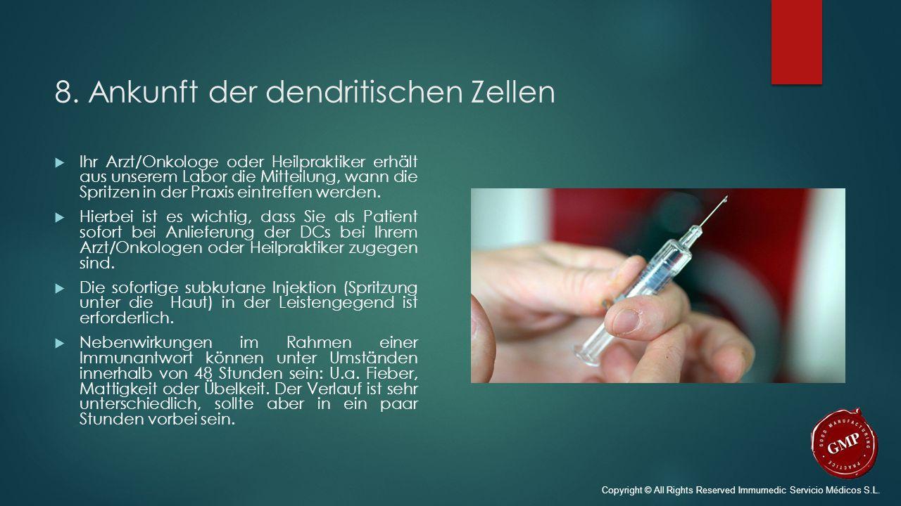 8. Ankunft der dendritischen Zellen  Ihr Arzt/Onkologe oder Heilpraktiker erhält aus unserem Labor die Mitteilung, wann die Spritzen in der Praxis ei