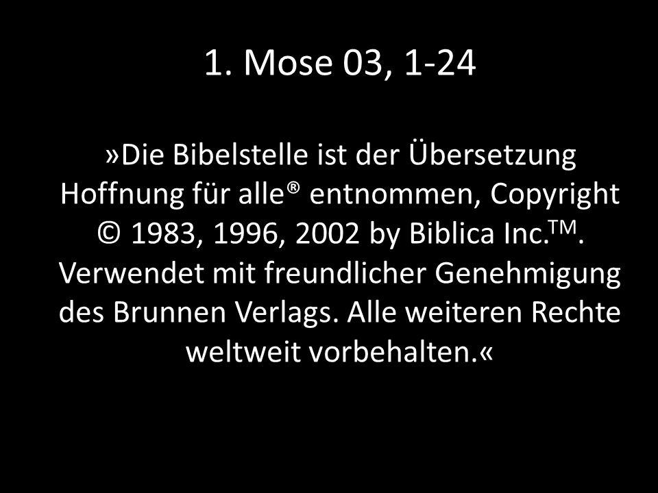 1. Mose 03, 1-24 »Die Bibelstelle ist der Übersetzung Hoffnung für alle® entnommen, Copyright © 1983, 1996, 2002 by Biblica Inc. TM. Verwendet mit fre