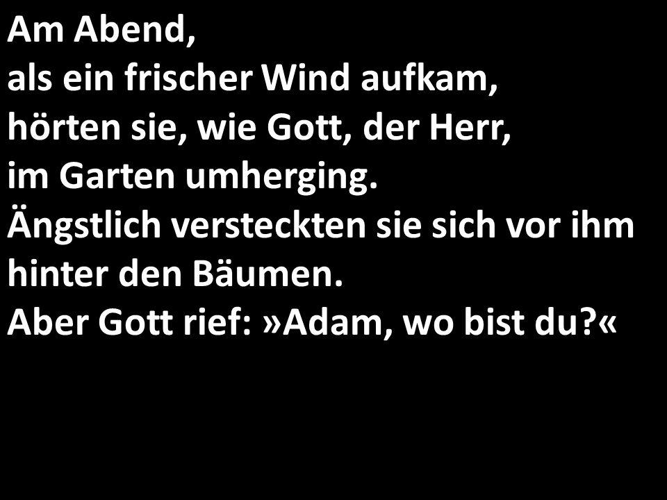 Adam antwortete: »Ich hörte dich im Garten und hatte Angst, weil ich nackt bin.