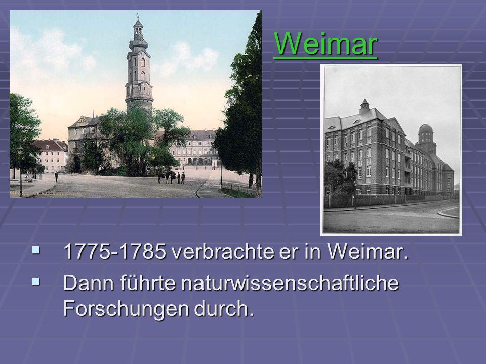 Weimar  1775-1785 verbrachte er in Weimar.  Dann führte naturwissenschaftliche Forschungen durch.