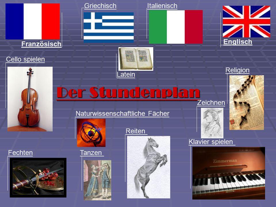 Der Stundenplan Naturwissenschaftliche Fächer Italienisch Latein Griechisch Französisch Englisch Religion Fechten Reiten Klavier spielen Cello spielen