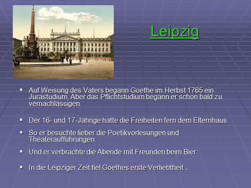Leipzig  Auf Weisung des Vaters begann Goethe im Herbst 1765 ein Jurastudium. Aber das Pflichtstudium begann er schon bald zu vernachlässigen.  Der