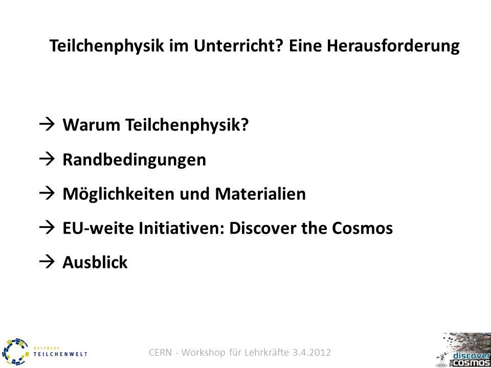 CERN - Workshop für Lehrkräfte 3.4.2012 Teilchenphysik im Unterricht.