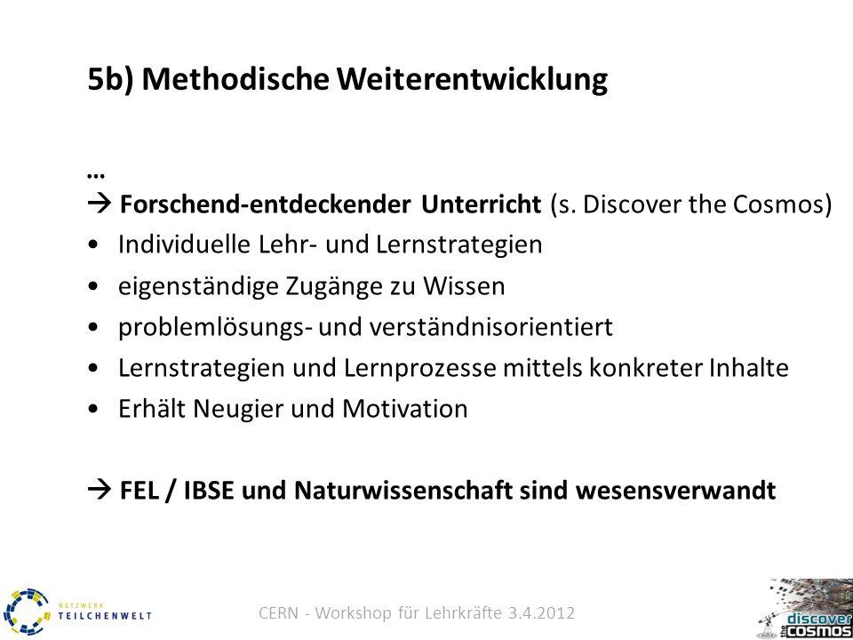 CERN - Workshop für Lehrkräfte 3.4.2012 5b) Methodische Weiterentwicklung …  Forschend-entdeckender Unterricht (s.