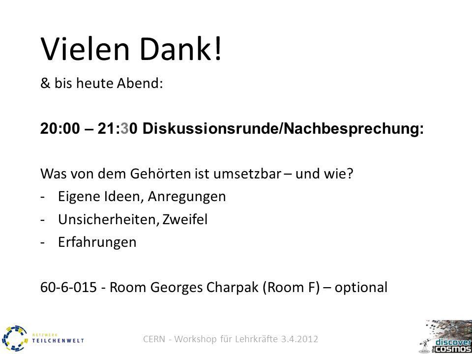 CERN - Workshop für Lehrkräfte 3.4.2012 Vielen Dank.