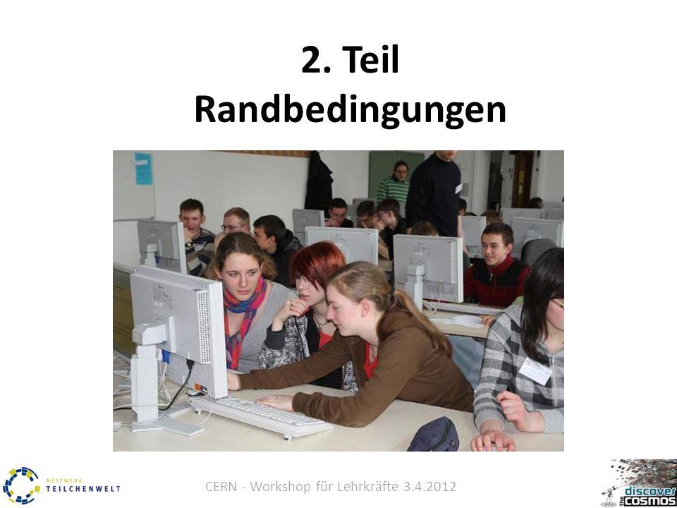 CERN - Workshop für Lehrkräfte 3.4.2012 2. Teil Randbedingungen
