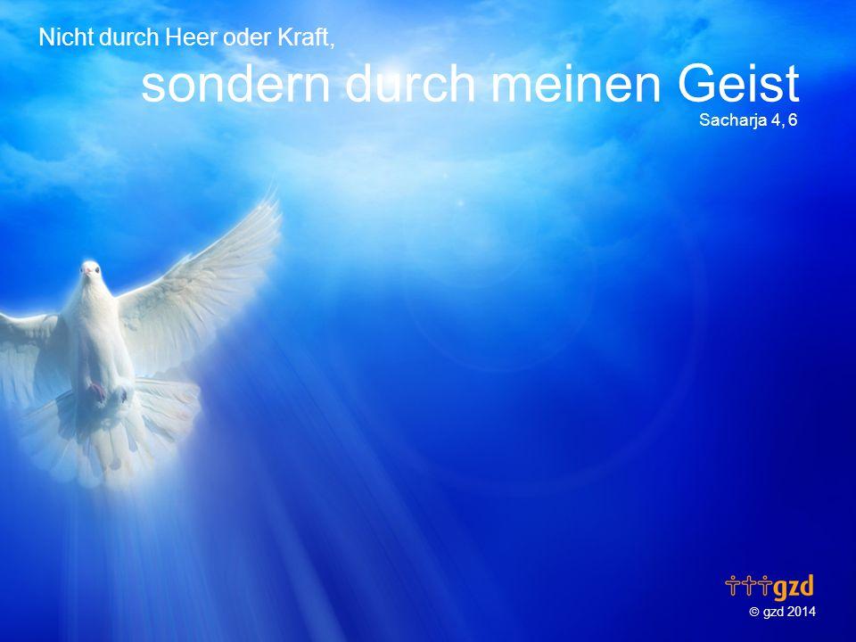  gzd 2014 Nicht durch Heer oder Kraft, sondern durch meinen Geist Sacharja 4, 6