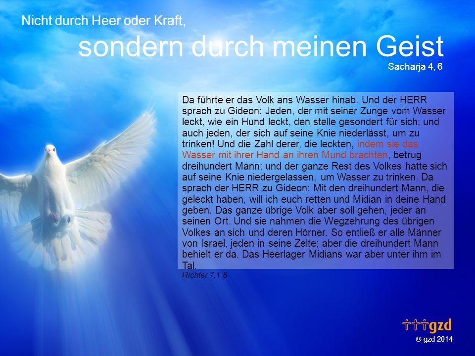  gzd 2014 Nicht durch Heer oder Kraft, sondern durch meinen Geist Sacharja 4, 6 Da führte er das Volk ans Wasser hinab.