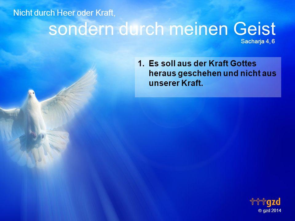  gzd 2014 Nicht durch Heer oder Kraft, sondern durch meinen Geist Sacharja 4, 6 1.