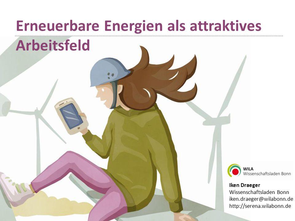Erneuerbare Energien als attraktives Arbeitsfeld Iken Draeger Wissenschaftsladen Bonn iken.draeger@wilabonn.de http://serena.wilabonn.de