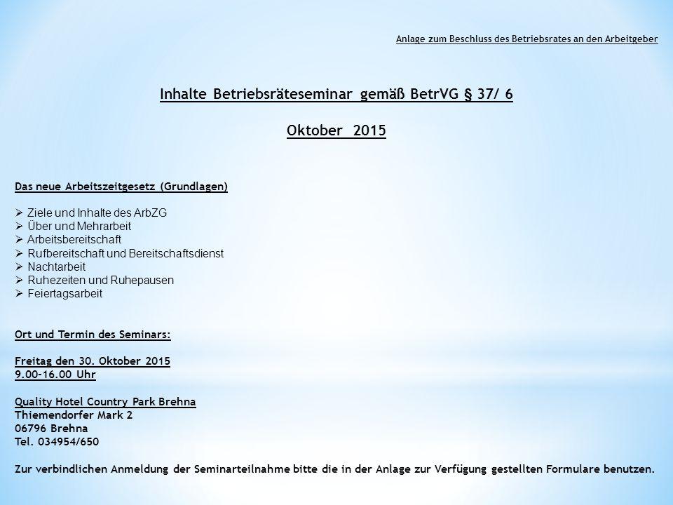 Anlage zum Beschluss des Betriebsrates an den Arbeitgeber Inhalte Betriebsräteseminar gemäß BetrVG § 37/ 6 Oktober 2015 Das neue Arbeitszeitgesetz (Gr