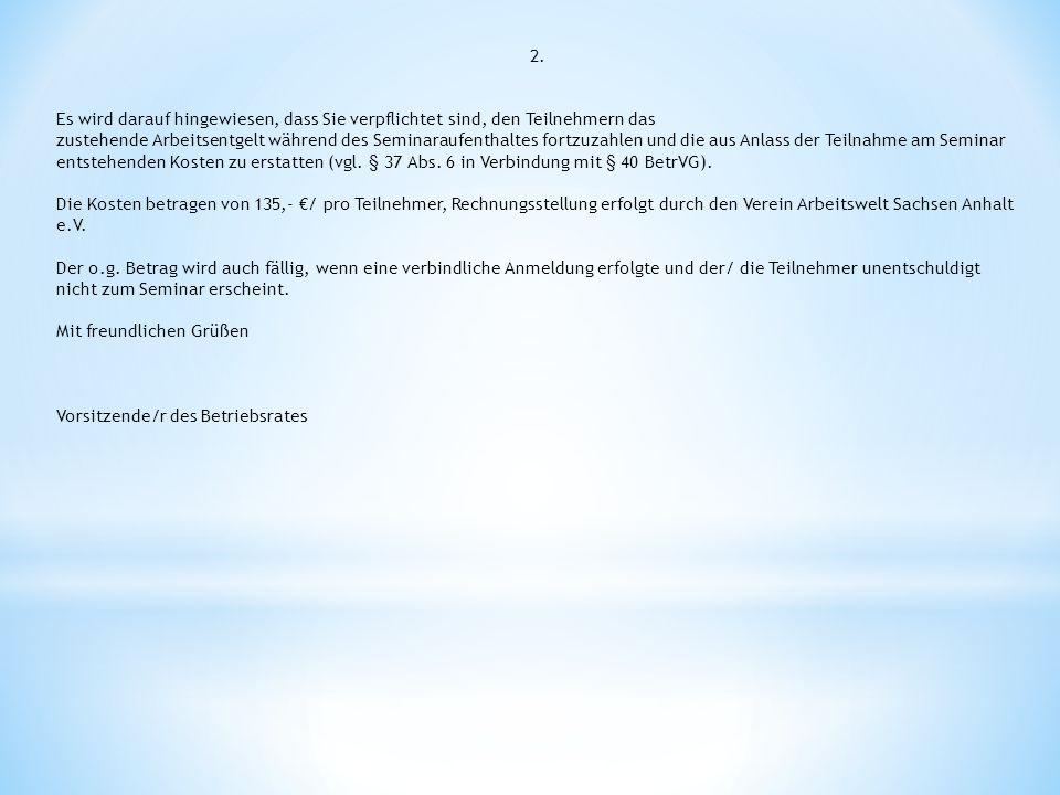 An Verein Arbeitswelt Sachsen Anhalt e.V., Böllberger Weg 26, 06110 Halle per Fax unter: 03451316653 per Mail: klaus.hartung@igbau.de Der Betriebsrat Firma: ___________________________________________________ Rechnungsanschrift:_________________________________________________________________ Verbindliche Anmeldung zur Betriebsratsschulung gemäß § 37Abs.