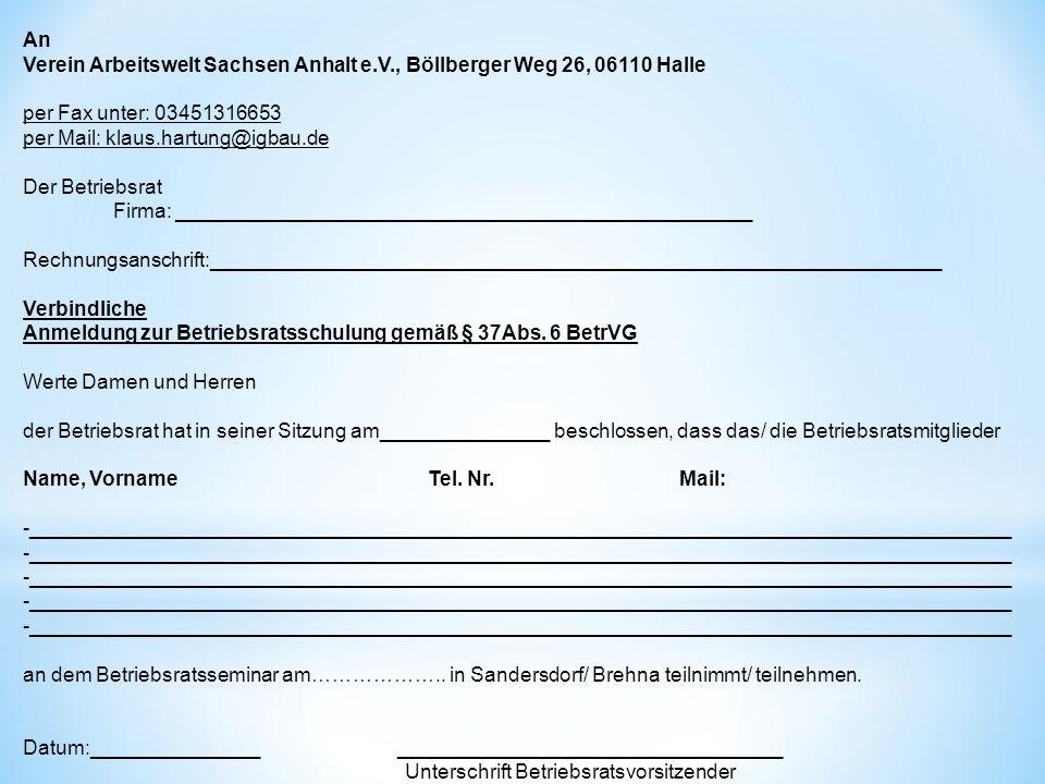 An Verein Arbeitswelt Sachsen Anhalt e.V., Böllberger Weg 26, 06110 Halle per Fax unter: 03451316653 per Mail: klaus.hartung@igbau.de Der Betriebsrat