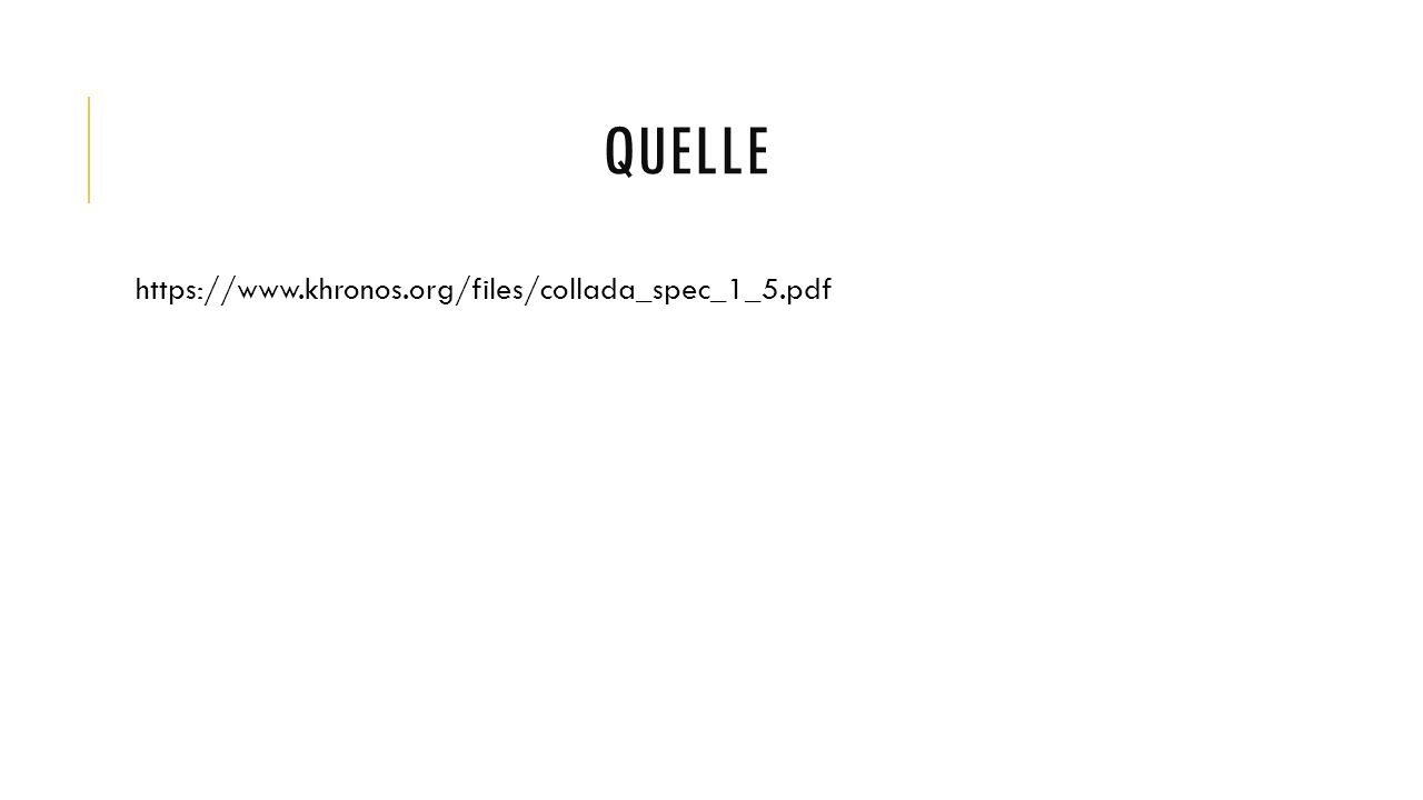 QUELLE https://www.khronos.org/files/collada_spec_1_5.pdf