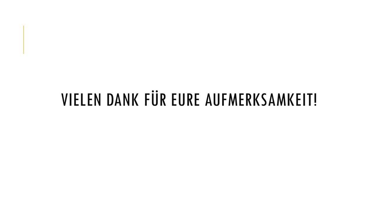 VIELEN DANK FÜR EURE AUFMERKSAMKEIT!