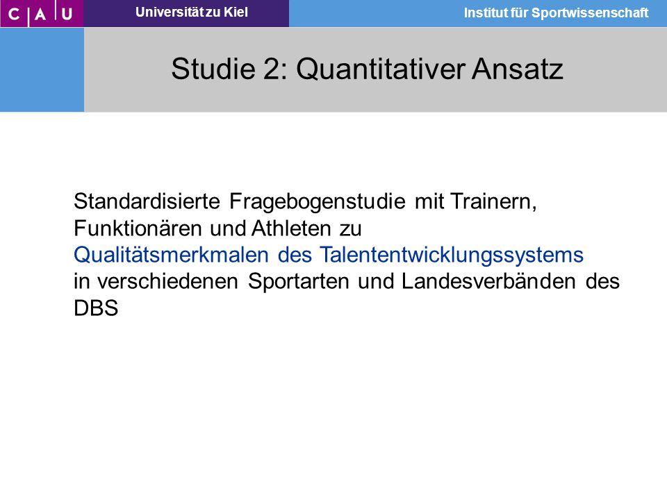 Universität zu Kiel Institut für Sportwissenschaft Studie 2: Quantitativer Ansatz Standardisierte Fragebogenstudie mit Trainern, Funktionären und Athl