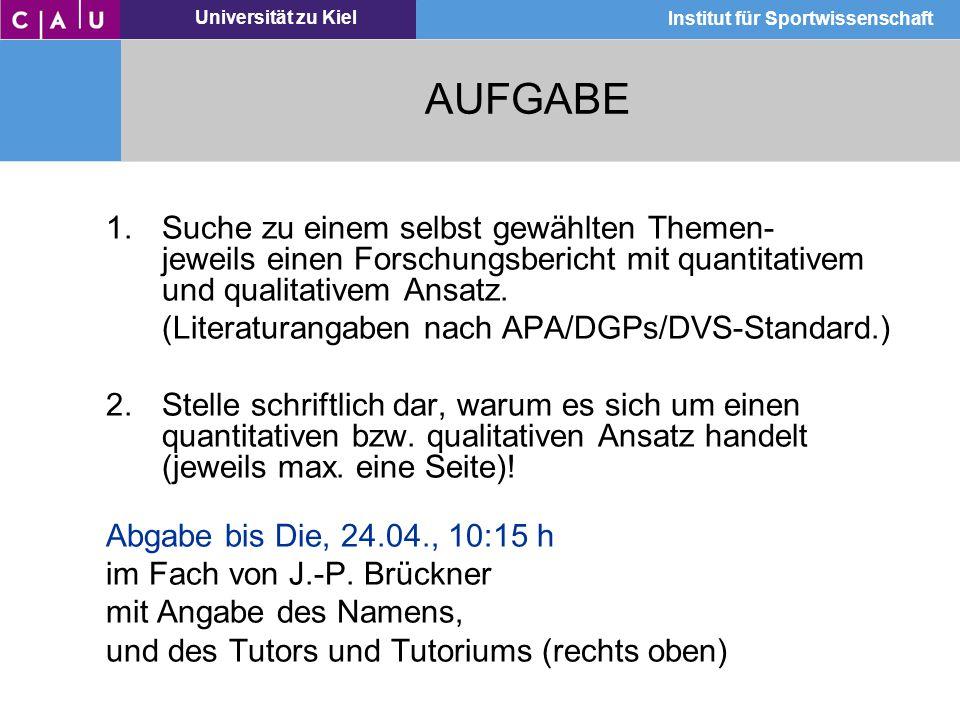 Universität zu Kiel Institut für Sportwissenschaft AUFGABE 1.Suche zu einem selbst gewählten Themen- jeweils einen Forschungsbericht mit quantitativem