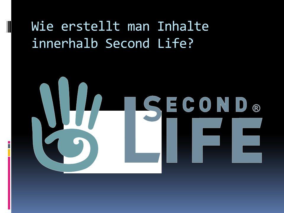 Wie erstellt man Inhalte innerhalb Second Life?