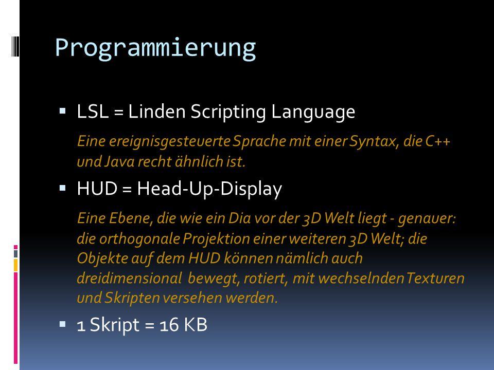 Programmierung  LSL = Linden Scripting Language Eine ereignisgesteuerte Sprache mit einer Syntax, die C++ und Java recht ähnlich ist.  HUD = Head-Up