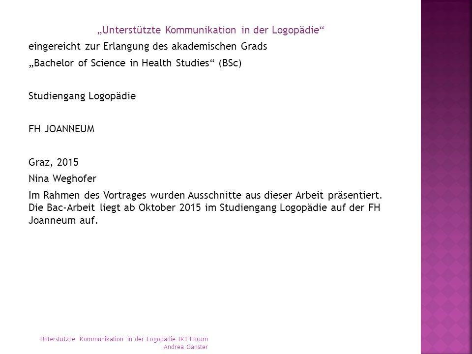 """""""Unterstützte Kommunikation in der Logopädie"""" eingereicht zur Erlangung des akademischen Grads """"Bachelor of Science in Health Studies"""" (BSc) Studienga"""