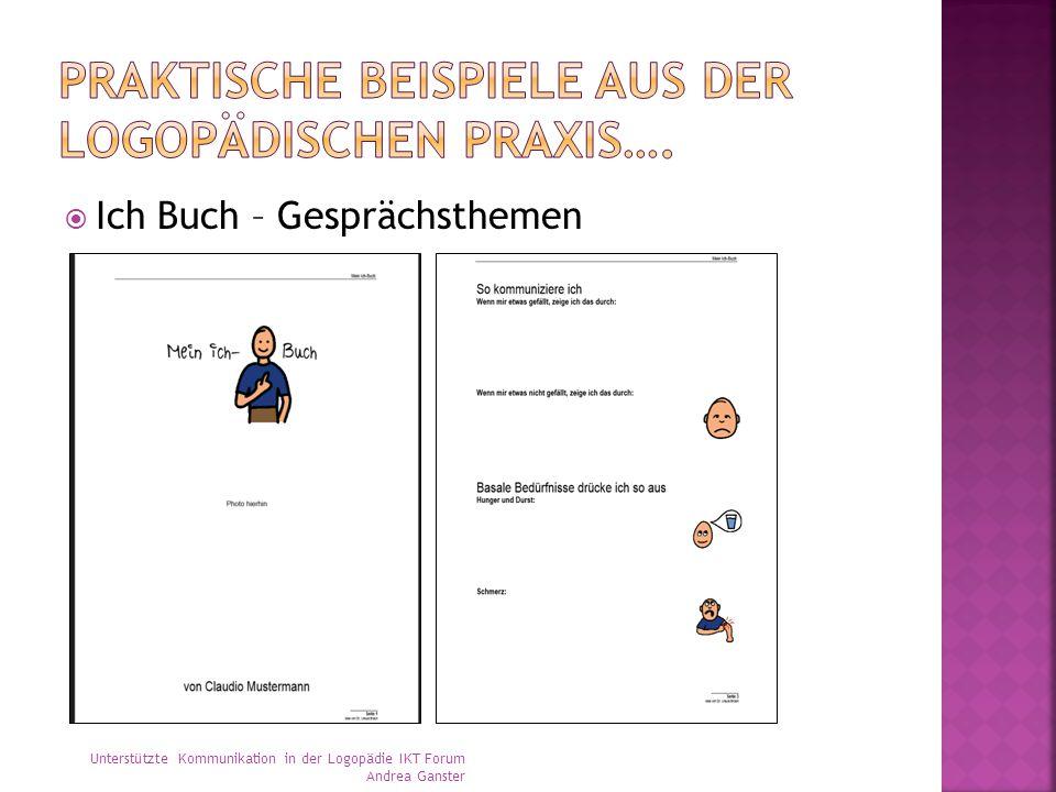  Ich Buch – Gesprächsthemen Unterstützte Kommunikation in der Logopädie IKT Forum Andrea Ganster