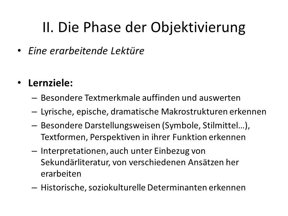 II. Die Phase der Objektivierung Eine erarbeitende Lektüre Lernziele: – Besondere Textmerkmale auffinden und auswerten – Lyrische, epische, dramatisch