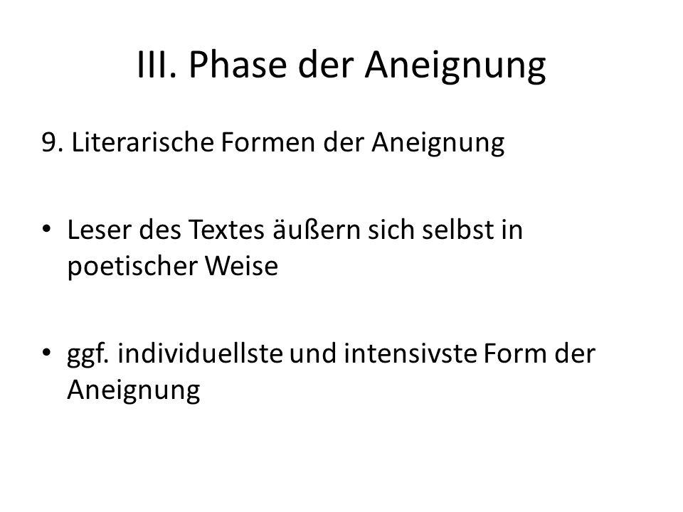 III. Phase der Aneignung 9. Literarische Formen der Aneignung Leser des Textes äußern sich selbst in poetischer Weise ggf. individuellste und intensiv