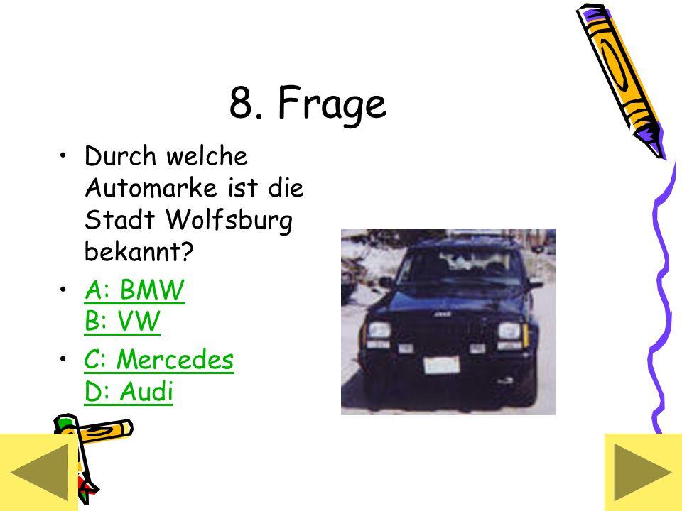 8. Frage Durch welche Automarke ist die Stadt Wolfsburg bekannt.