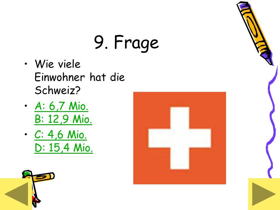 9. Frage Wie viele Einwohner hat die Schweiz. A: 6,7 Mio.