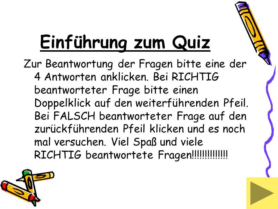 Einführung zum Quiz Zur Beantwortung der Fragen bitte eine der 4 Antworten anklicken.