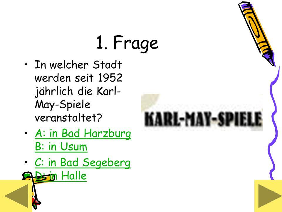 1. Frage In welcher Stadt werden seit 1952 jährlich die Karl- May-Spiele veranstaltet.