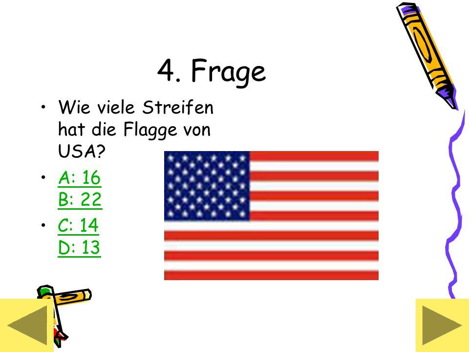 4. Frage Wie viele Streifen hat die Flagge von USA? A: 16 B: 22A: 16 B: 22 C: 14 D: 13C: 14 D: 13