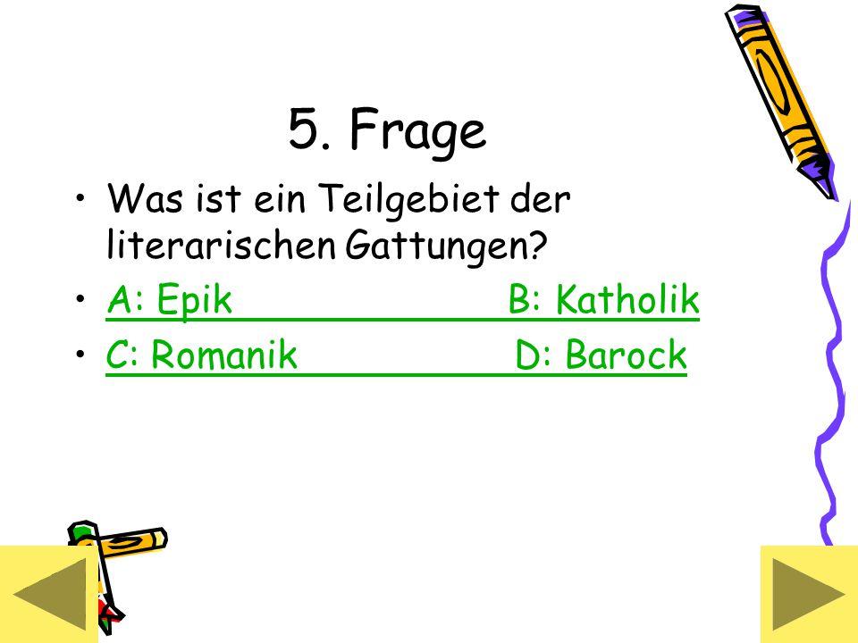 5. Frage Was ist ein Teilgebiet der literarischen Gattungen.